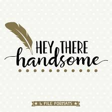jeep girls sayings hey there handsome svg svg quote file hey there handsome