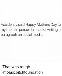 Funny Mothers Day Memes - accidently said happy mothers day to my mom in person instead of