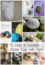 Easter Egg Decorating On Paper by 10 Ways To Decorate Easter Eggs With Paper The Papery Craftery