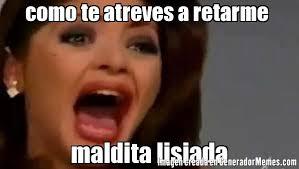Memes De Soraya - como te atreves a retarme maldita lisiada meme de soraya mont