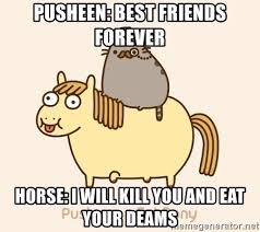 Friends Forever Meme - pusheen best friends forever horse i will kill you and eat your