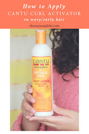 what is the best curlactivator to use for natural hair cantu curl activator review steps to use it on wavy curly hair