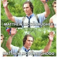 Matthew Mcconaughey Meme - matthew mcconaughey matthew nacconaughooo matthew mcconaughey