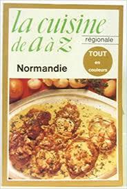 cuisine de aaz la cuisine de a a z la cuisine régionale normandie 9782253020783