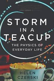 storm in a teacup storm in a teacup the physics of everyday life by helen czerski