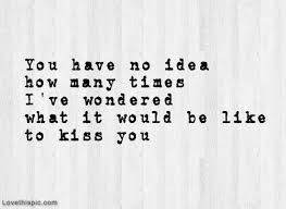 Wedding Quotes Kiss Best 25 Kiss You Ideas On Pinterest Sweet Love Quotes Dating