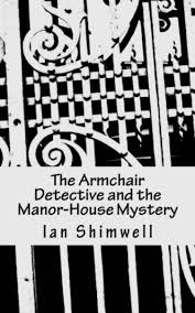 Armchair Detective The Armchair Detective And The Manor House Mystery Ebook By Ian