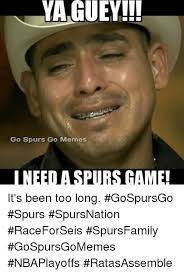 San Antonio Memes - guey go spurs go memes i need aspurs game it s been too long