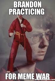 Brandon Meme - brandon practicing for meme war