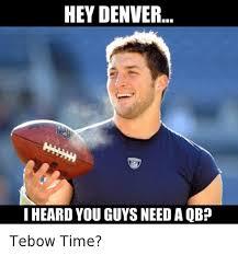 Denver Broncos Meme - hey denver i heard you guys need a qbp tebow time denver broncos