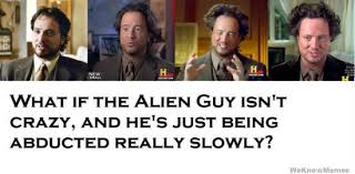 Ancient Aliens Guy Meme - what if the alien guy isnt crazy weknowmemes