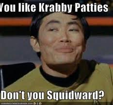 I Like It Meme - image 257888 you like krabby patties don t you squidward
