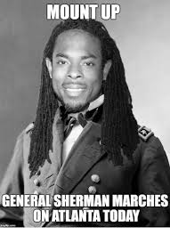 Atlanta Memes - mount up generalsherman marches atlanta today imgfip com meme on me me
