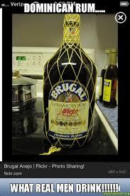 Rum Meme - dominican rum what real men drink make a meme