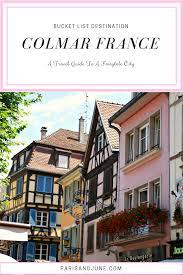 a bucket list travel guide to fairytale colmar france paris u0026 june