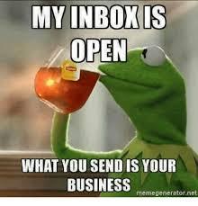 Inbox Meme - my inbox is open what you send is your business memegeneratornet