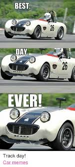 Best Day Ever Meme - best day ever track day car memes cars meme on me me
