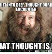Deep Meme - 25 best memes about deep thoughts meme deep thoughts memes
