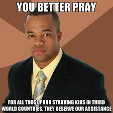 3rd World Kid Meme - you better pray for all those poor starving kids in third world