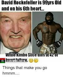 Kimbo Slice Meme - david rockefeller is 99yrs old and on his 6th heart while kimbo