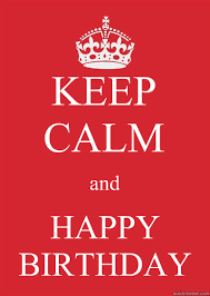Keep Calm Birthday Meme - keep calm and happy birthday keep calm or gtfo quickmeme