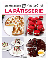 livre cuisine homme livre les ateliers de masterchef la pâtisserie les éditions de l