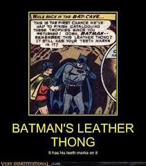 Thong Meme - batman s leather thong very demotivational demotivational
