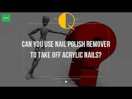 can you use nail polish remover to take off acrylic nails youtube