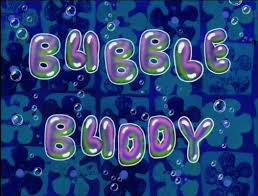 bubble buddy transcript encyclopedia spongebobia fandom