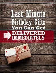 birthday gifts delivered 12 last minute birthday gifts delivered instantly to their inbox