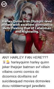 Batman Joker Meme - harley quinn is an olympic level athlete with excellent gymnastics