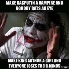 make rasputin a vire and nobody bats an eye make king arthur a