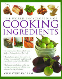 world encyclopedia of cooking ingredients by christine ingram