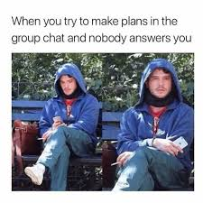 Group Chat Meme - dopl3r com memes when you try to make plans in the group chat