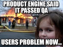 Qa Memes - qa fail product engine said it passed qa on memegen