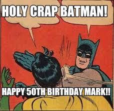 Holy Crap Meme - meme maker holy crap batman happy 50th birthday mark