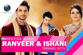 film india terbaru di rcti serial india terbaru sctv ranveer dan ishani meri aashiqui tumse