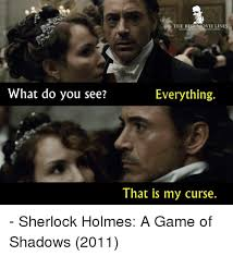 Sherlock Holmes Memes - what do you see the best movie lines acebookcomth be everything