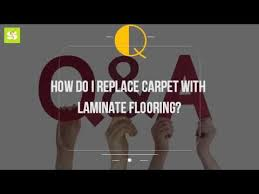 how do i replace carpet with laminate flooring