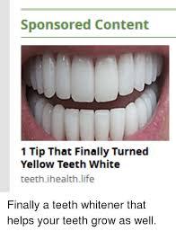 Yellow Teeth Meme - sponsored content 1 tip that finally turned yellow teeth white teeth
