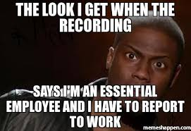 Employee Meme - the look i get when the recording says i m an essential employee and