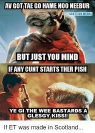 Scottish Meme - awgottae go hame nooneebur scottish memes but just you mind if any