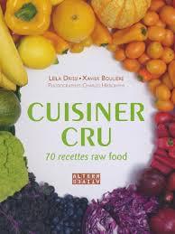 cuisiner cru livre de cuisine leïla drissi xavier boulière