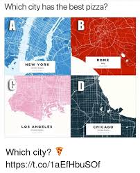 chicago map meme which city has the best pizza rome italy new york los angeles