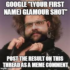 Ridiculous Memes - glamour shots be like imgflip