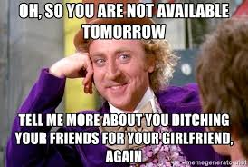 Wonka Meme Generator - oh so you are not available tomorrow tell me more about you