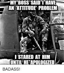 Meme Badass - my boss said i have an attitude problem i stared at him until