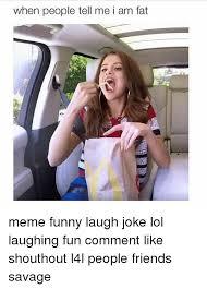 Funny Fat People Memes - when people tell me i am fat meme funny laugh joke lol laughing fun