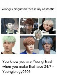 Disgusted Face Meme - yoongi s disgusted face is my aesthetic ngio you know you are