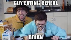 Guy Eating Cereal Meme - guy eating cereal brian imgflip